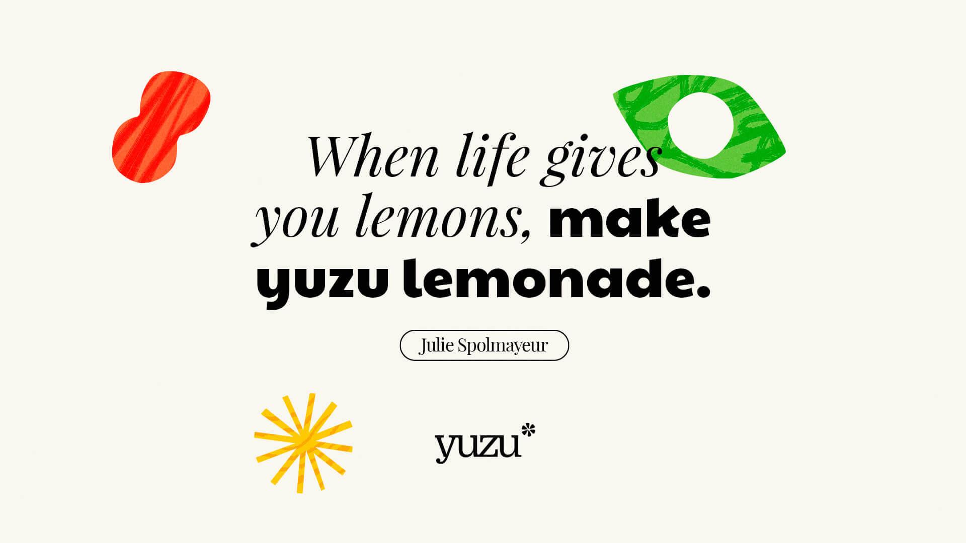 When life gives you lemons make yuzu lemonade